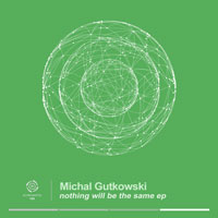 Michal Gutkowski – Nothing Will Be The Same EP