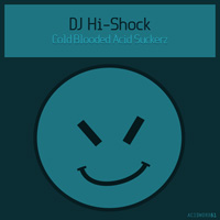 DJ Hi-Shock - Cold Blooded Acid Suckerz