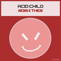 Acid Child - Now & Then