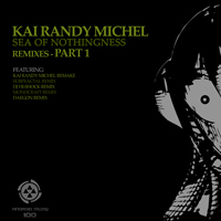 Kai Randy Michel - Sea Of Nothingness Remixes (Part 1)