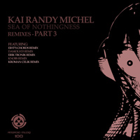 Kai Randy Michel - Sea Of Nothingness Remixes (Part 3)