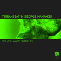 Terra4Beat, George Makrakis – Do You Want Drugs EP