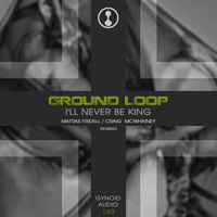 Ground Loop - I'll Never Be King