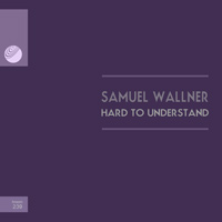 Samuel Wallner – Hard to Understand