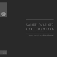 Samuel Wallner – Bye Remixes