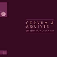 Corvum & Aquiver - See Through Dreams EP