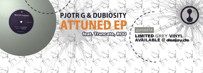 Pjotr G & Dubiosity - Attuned EP (Limited Grey Vinyl) out now...