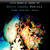 Little Nobody vs. Magnet Toy - Depth Charge Remixes