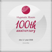 Hypnotic Room 100th Anniversary – Disc 1 / 2008