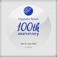 Hypnotic Room 100th Anniversary – Disc 2 / 2009