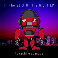 Takashi Watanabe - In The Still Of The Night EP
