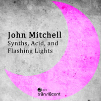 John Mitchell - Synths, Acid, and Flashing Lights
